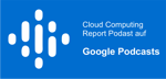 Cloud Computing Report Podcast auf Google Podcasts
